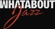 Whatabout Jazz